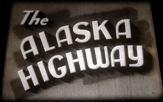 16mm Film: The Alaska Highway - Lost 1942 Expedition Account Footage - Rare