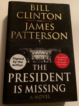 President Bill Clinton/james Patterson Dual Signed The President Is Missing Book